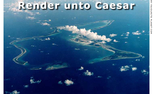 Diego Garcia atoll - Render unto Caesar at the Mysterious Edwin Drood's Column